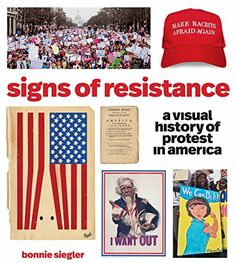 Signs of resistance : a visual history of protest in America / Bonnie Siegler.   322.44 S571s