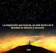 La Inspiracion que buscas, ya esta dentro de ti. Quedate en silencio y escucha. Rumi en español #FrasesCelebres #Rumi # Inspiracion