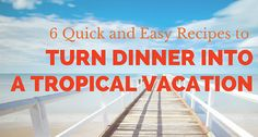 These recipes are SO EASY & QUICK, and they are SO good. Make any meal feel like a tropical vacation.