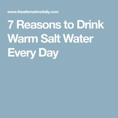 7 Reasons to Drink Warm Salt Water Every Day