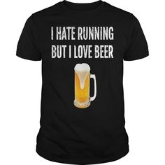 I Hate Running But I Love Beer Shirt Drinking Novelty Gifts T Shirt #gift #ideas #Popular #Everything #Videos #Shop #Animals #pets #Architecture #Art #Cars #motorcycles #Celebrities #DIY #crafts #Design #Education #Entertainment #Food #drink #Gardening #Geek #Hair #beauty #Health #fitness #History #Holidays #events #Home decor #Humor #Illustrations #posters #Kids #parenting #Men #Outdoors #Photography #Products #Quotes #Science #nature #Sports #Tattoos #Technology #Travel #Weddings #Women