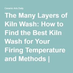 The Many Layers of Kiln Wash: How to Find the Best Kiln Wash for Your Firing Temperature and Methods | Ceramic Arts Daily