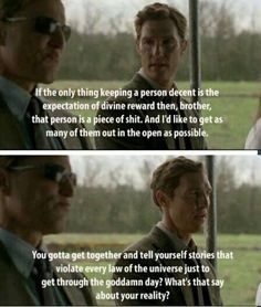 True detective season 1 was riddled with existentialism and theosophical undertones .... was awesome !