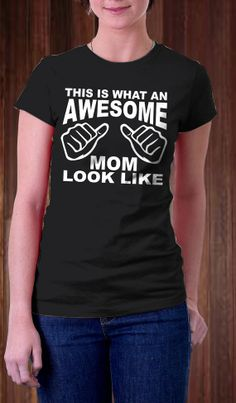 This Is What An Awesome Mom Look Like Women TShirt  by Ngetrick, $16.97