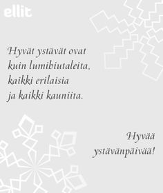 E-kortti: Ystävät kuin lumihiutaleet - Ellit Happy Friendship Day, Cool Words, Valentines, Love, Quotes, Valentine's Day Diy, Amor, Quotations, Happy Friends Day
