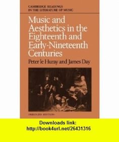 Music and Aesthetics in the Eighteenth and Early Nineteenth Centuries (Cambridge Readings in the Literature of Music) (9780521359016) Peter le Huray, James Day , ISBN-10: 0521359015  , ISBN-13: 978-0521359016 ,  , tutorials , pdf , ebook , torrent , downloads , rapidshare , filesonic , hotfile , megaupload , fileserve