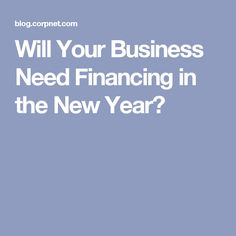 Will Your Business Need Financing in the New Year?