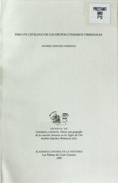 Para un catálogo de los grupos literarios virreinales / Andrés Sánchez Robayna http://absysnetweb.bbtk.ull.es/cgi-bin/abnetopac01?TITN=473729