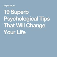 19 Superb Psychological Tips That Will Change Your Life