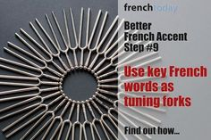 """Find out how you use French words as tuning forks in one of my most popular article... """"9 Steps to Improve Your French Accent"""""""