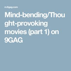 Mind-bending/Thought-provoking movies (part 1) on 9GAG