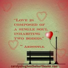 """Love is composed of a single soul inhabiting two bodies.""   ~ Aristotle. #love #heart #quote http://carolynhughesthehurthealer.com/2013/10/21/miss-you/"