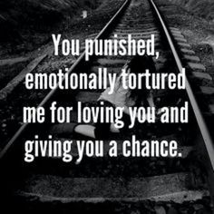 Always giving him more chances than he ever deserved.. Only because I loved him unconditionally.. All he thought I deserved for all of this was the cruel & harshest of punishment.. emotionally, mentally tortured!! This man tortured my soul!!!!!!
