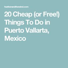 20 Cheap (or Free!) Things To Do in Puerto Vallarta, Mexico