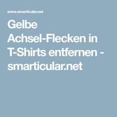 Gelbe Achsel-Flecken in T-Shirts entfernen - smarticular.net