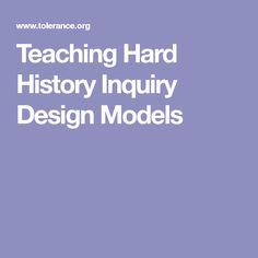 Teaching Hard History Inquiry Design Models