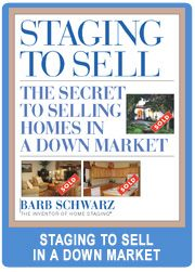 """""""Staging to Sell, The Secret to Selling Homes In a Down Market"""", by Barb Schwarz, The Creator of Home Staging"""
