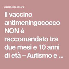 Il vaccino antimeningococco NON è raccomandato tra due mesi e 10 anni di età – Autismo e Vaccini