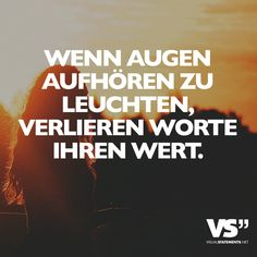 Wenn Augen aufhören zu leuchten, verlieren Worte ihren Wert. - VISUAL STATEMENTS®