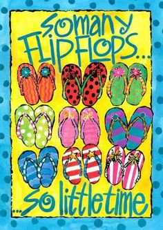 So Many Flip Flops . so little time -- Seasonal Decorative House & Garden Flags I Love The Beach, Summer Of Love, Summer Fun, My Love, Beach Flip Flops, Flip Flop Sandals, Flip Flop Quotes, Decorating Flip Flops, Flipflops