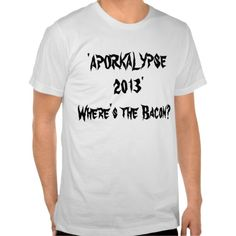 =>Sale on          The bacon shortage t-shirt: 'Aporkalypse 2013'           The bacon shortage t-shirt: 'Aporkalypse 2013' lowest price for you. In addition you can compare price with another store and read helpful reviews. BuyDiscount Deals          The bacon shortage t-shi...Cleck Hot Deals >>> http://www.zazzle.com/the_bacon_shortage_t_shirt_aporkalypse_2013-235848861199202426?rf=238627982471231924&zbar=1&tc=terrest