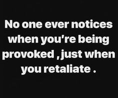 They are trained to think provocation has no retaliation. And the authorities encourage provocation. Life Quotes Love, Great Quotes, Quotes To Live By, Me Quotes, Motivational Quotes, Funny Quotes, Inspirational Quotes, Truth Quotes, Sarcastic Quotes