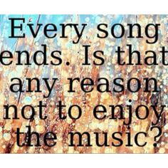"""""""Every song has a CODA, a final movement. Whether it fades out or crashes away. Every song ends. Is that any reason not to enjoy the music?"""" This was my quote in the senior index :) Favorite OTH quote."""