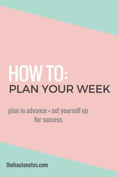 How to Plan Your Week- Tips for preparing for the day and future week by learning to prioritize and manage your time wisely
