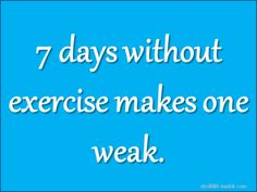 Love this pun! Seven days without exercise makes one WEAK!