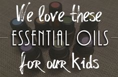 We love these essential oils for our children!