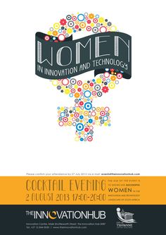 Women in Innovation and Technology Event 2 August 2013 at The Innovation Hub www.theinnovationhub.com Design by Elisma de Villiers