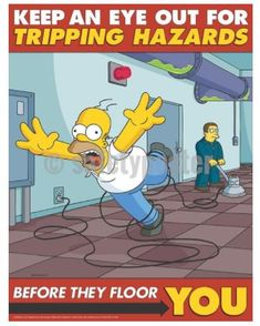 Keep An Eye Open For Tripping Hazards - Simpsons Safety Poster This dynamic, full-color workplace safety poster was custom created by the same artists that produce the longest running cartoon TV series of all time - The Simpsons. Safety Games, Lab Safety, Health And Safety Poster, Safety Posters, Running Cartoon, Cartoon Tv, Safety Slogans, Safety Quotes, Scaffolding Safety
