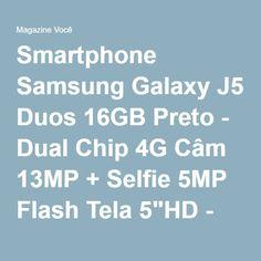 "Smartphone Samsung Galaxy J5 Duos 16GB Preto - Dual Chip 4G Câm 13MP + Selfie 5MP Flash Tela 5""HD - Magazine Edsonloures"