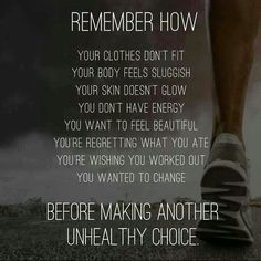 Remember How... Your Clothes Dont Fit Your Body Feels Sluggish Your Skin Doesnt Glow You Dont Have Energy You Want To Feel Beautiful Youre Regreeting What You Ate Youre Wishing You Worked Out You Wanted To Change ...Before Making Another Unhealthy Choice Find more like this at http://gympins.com