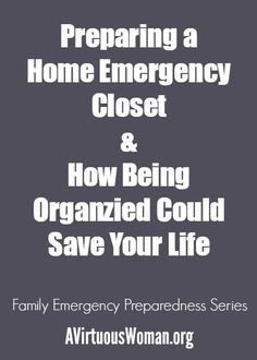 Preparing a home emergency closet is so important! Being organized could save your life.: