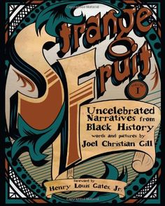 """Availability: http://130.157.138.11/record=b3800333~S13 """"Strange Fruit, Volume I, Uncelebrated narratives from Black history is a collection of stories from African American history that exemplifies success in the face of great adversity. This unique graphic anthology offers historical and cultural commentary on nine uncelebrated heroes whose stories are not often found in history books"""