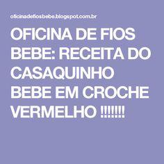 OFICINA DE FIOS BEBE: RECEITA DO CASAQUINHO  BEBE EM CROCHE VERMELHO !!!!!!!