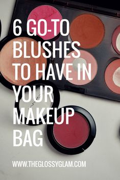 My top 6 go-to blushes for your makeup bag!