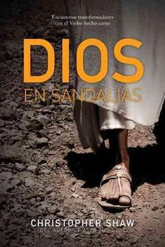 Dios en sandalias / God In Sandals: Encuentros transformadores con el verbo hecho carne