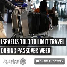 Israelis Told to Limit Travel During Passover Week  For more on this story, or to see our sources, visit: http://articles.jerusalemprayerteam.org/israelis-told-to-limit-travel-during-passover-week/  LIKE and SHARE this story to encourage others to defend the Jewish people and pray for peace in Jerusalem, and leave your PRAYERS and COMMENTS below.