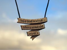 """""""I see skies of blue..... clouds of white.  Bright blessed days....dark sacred nights.  And I think to myself .....what a wonderful world.""""  Stainless steel pendant, manufactured via Shapways 3D printing service."""