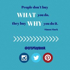 """""""People don't buy what you do, they buy why you do it."""" #SimonSinek @CFSPlayBook #sales #business #marketing #salestip #CriteriaforSuccess #leadership"""