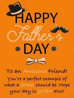 Happy Fathers Day Friend, Happy Fathers Day Message, Happy Fathers Day Pictures, Happy Fathers Day Greetings, Fathers Day Messages, Fathers Day Wishes, Happy Father Day Quotes, Father's Day Greetings, Happy Fathers Day Wallpaper
