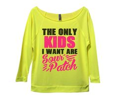 The Only Kids I Want Are Sour Patch - Very popular 3/4 Sleeve Vintage looks with raw hem edges giving it a trendy unique looks and fit. You can wear it off your shoulder or on your shoulder. See our size chart for exact fitting and look on model. Runs TRUE to size, do not order a size up. Can be worn off shoulder. We have this style in a few very popular colors. These are light weight weighting about 7oz made with a nice soft terry cotton material. We have everything you see on our site…