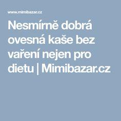 Nesmírně dobrá ovesná kaše bez vaření nejen pro dietu | Mimibazar.cz