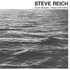 STEVE REICH Four Organs/Phase Patterns (Superior Viaduct) CD street date February 12, 2016 https://midheaven.com/item/four-organs-phase-patterns-by-reich-steve