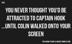 You never thought you'd be attracted to Captain Hook...until Colin walked into your screen.