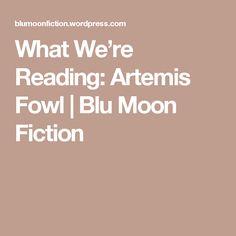 What We're Reading: Artemis Fowl | Blu Moon Fiction