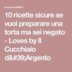 10 ricette sicure se vuoi preparare una torta ma sei negato - Loves by Il Cucchiaio d'Argento