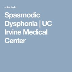 Spasmodic Dysphonia | UC Irvine Medical Center